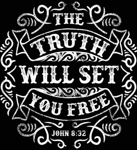 John 8:32. The Truth Shall Set you Free.