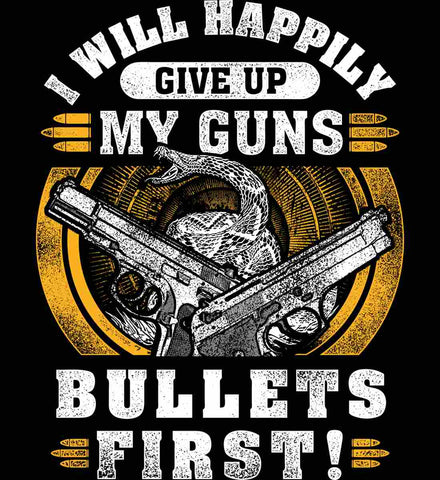 I Will Happily Give Up My Guns. Bullets First. Don't Tread On Me.