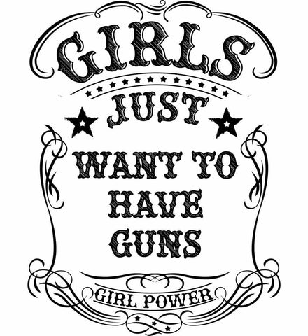 Girls Just Want to Have Guns. Girl Power. Women's Second Amendment. Black Print.