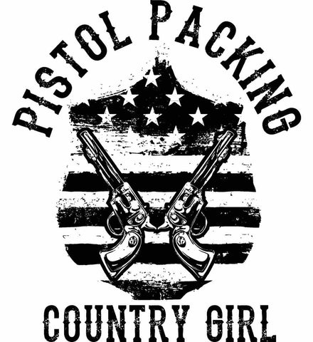 Pistol Packing Country Girl. Women's Second Amendment. Black Print.