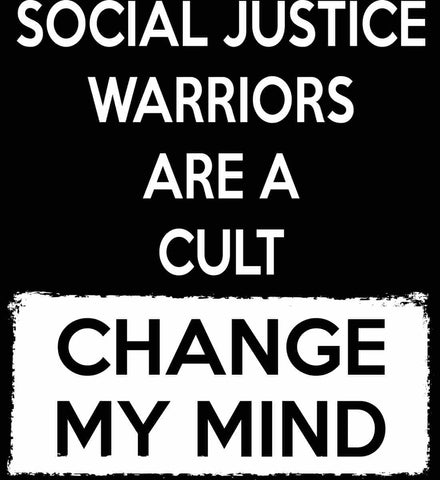Social Justice Warriors Are A Cult - Change My Mind