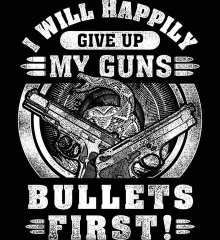 I Will Happily Give Up My Guns. Bullets First. Don't Tread On Me. White Print.