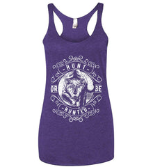 Hunt or be Hunted. Women's: Next Level Ladies Ideal Racerback Tank.