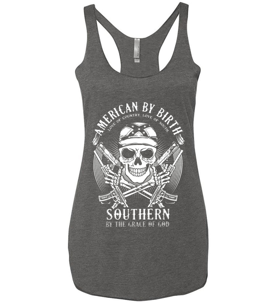 American By Birth. Southern By the Grace of God. Love of Country Love of South. White Print. Women's: Next Level Ladies Ideal Racerback Tank.-11