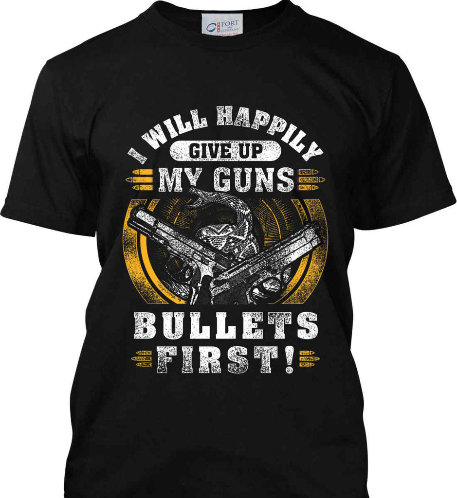 I Will Happily Give Up My Guns. Bullets First. Don't Tread On Me. Port & Co. Made in the USA T-Shirt.-1