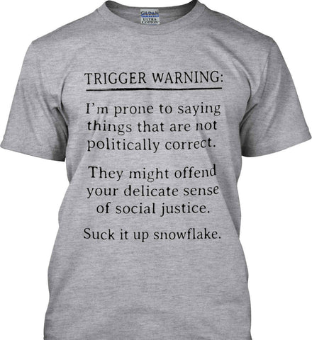 Trigger Warning: I'm prone to saying things that are not politically correct. Black Print. Gildan Ultra Cotton T-Shirt.