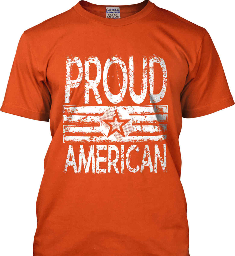 Proud American. Loud and Proud. White Print. Gildan Ultra Cotton T-Shirt.-7