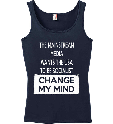The Mainstream Media Wants The USA to Be Socialist - Change My Mind. Women's: Anvil Ladies' 100% Ringspun Cotton Tank Top.