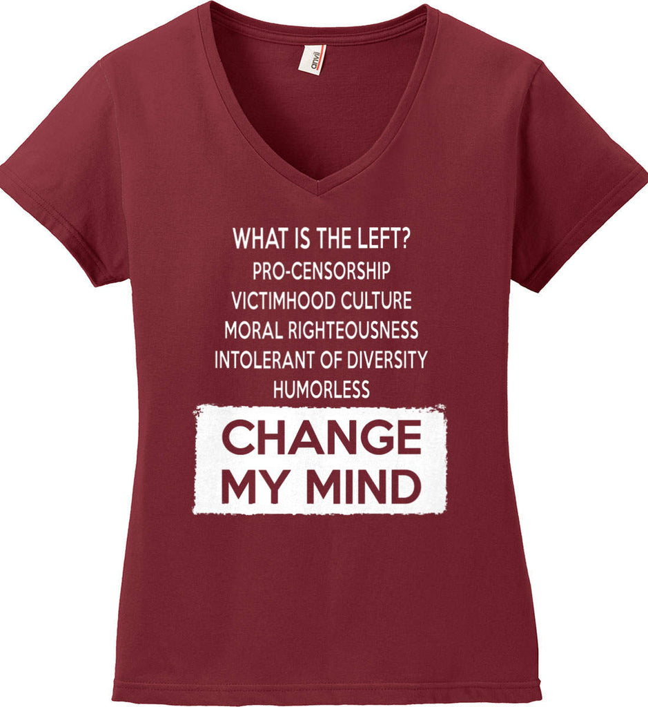 What Is The Left? Pro-Censorship, Victimhood Culture, Moral Righteousness, Intolerant of Diversity, Humorless - Change My Mind. Women's: Anvil Ladies' V-Neck T-Shirt.-2