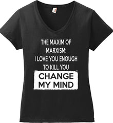 The Maxim of Marxism: I Love You Enough To Kill You - Change My Mind. Women's: Anvil Ladies' V-Neck T-Shirt.