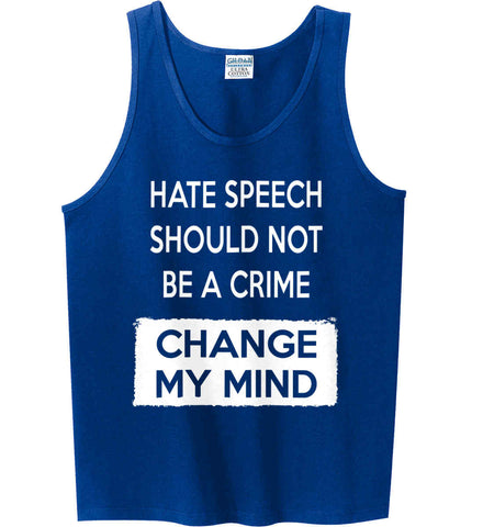 Hate Speech Should Not Be A Crime - Change My Mind. Gildan 100% Cotton Tank Top.