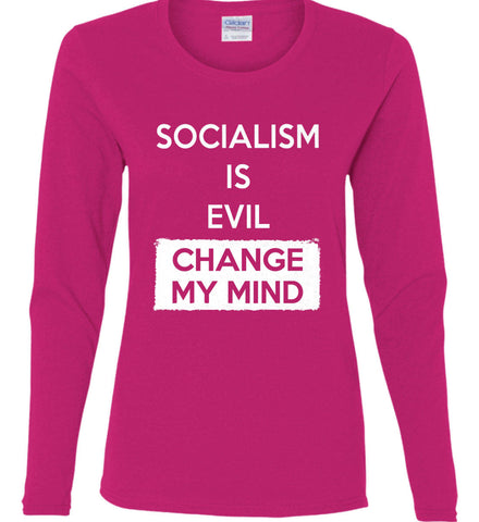Socialism Is A Evil - Change My Mind. Women's: Gildan Ladies Cotton Long Sleeve Shirt.