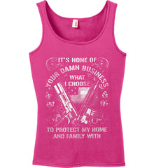 It's None Of Your Business What I Choose To Protect My Home With. White Print. Women's: Anvil Ladies' 100% Ringspun Cotton Tank Top.