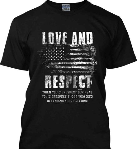 Love and Respect. When You Disrespect Our Flag. You Disrespect Those Who Died Defending Your Freedom. White Print. Gildan Tall Ultra Cotton T-Shirt.