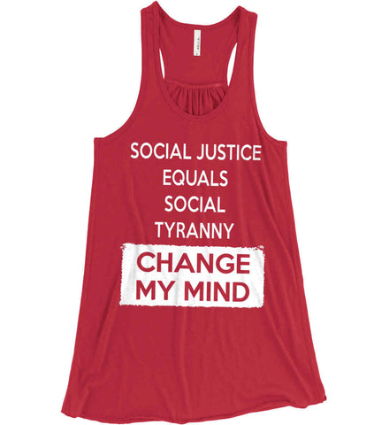 Social Justice Equals Social Tyranny - Change My Mind. Women's: Bella + Canvas Flowy Racerback Tank.