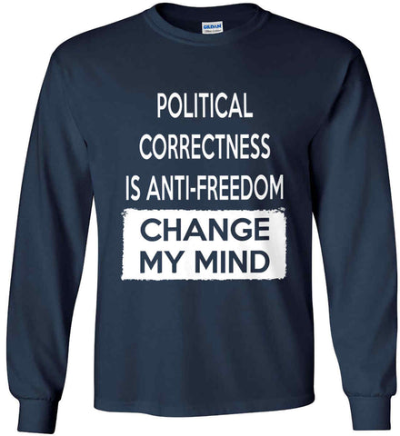 Political Correctness is Anti-Freedom - Change My Mind. Gildan Ultra Cotton Long Sleeve Shirt.