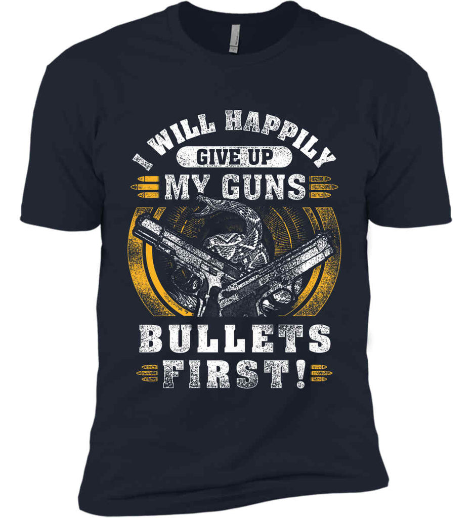 I Will Happily Give Up My Guns. Bullets First. Don't Tread On Me. Next Level Premium Short Sleeve T-Shirt.-2