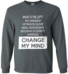 What Is The Left? Pro-Censorship, Victimhood Culture, Moral Righteousness, Intolerant of Diversity, Humorless - Change My Mind. Gildan Ultra Cotton Long Sleeve Shirt.