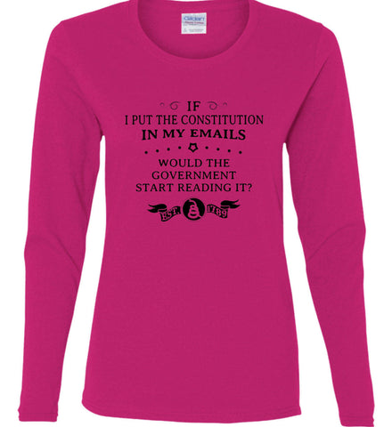 If I put the constitution in my emails, would the government start reading it? Black Print. Women's: Gildan Ladies Cotton Long Sleeve Shirt.
