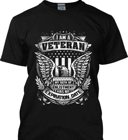 I Am A Veteran. My Oath Of Enlistment Has No Expiration Date. White Print. Gildan Ultra Cotton T-Shirt.