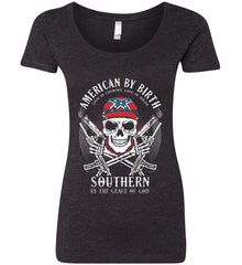 American By Birth. Southern By the Grace of God. Love of Country Love of South. Women's: Next Level Ladies' Triblend Scoop.