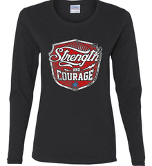 Strength and Courage. Inspiring Shirt. Women's: Gildan Ladies Cotton Long Sleeve Shirt.