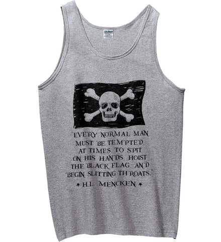 Every normal man must be tempted, at times, to spit on his hands, hoist the black flag, and begin slitting throats. Black Print. Gildan 100% Cotton Tank Top.