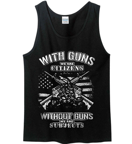 With Guns We Are Citizens. Without Guns We Are Subjects. White Print. Gildan 100% Cotton Tank Top.