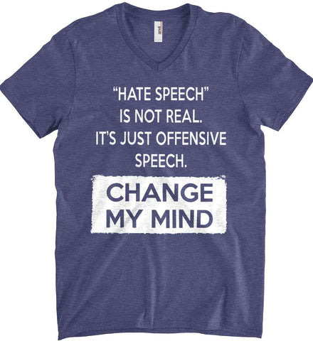 Hate Speech Is Not Real. It's Just Offensive Speech - Change My Mind. Anvil Men's Printed V-Neck T-Shirt.
