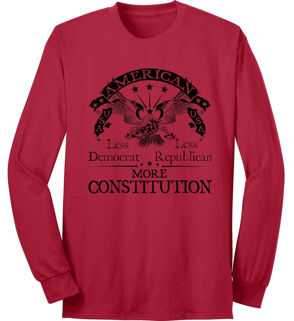 America: Less Democrat - Less Republican. More Constitution. Black Print Port & Co. Long Sleeve Shirt. Made in the USA..-1