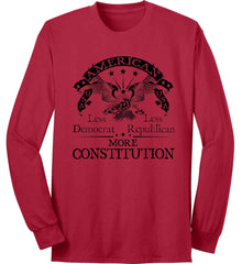 America: Less Democrat - Less Republican. More Constitution. Black Print Port & Co. Long Sleeve Shirt. Made in the USA..
