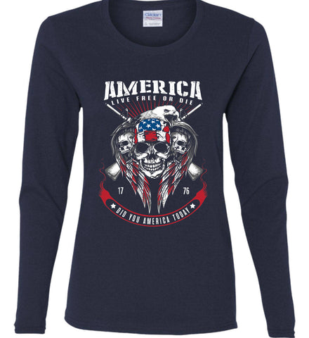 Did you America Today. 1776. Live Free or Die. Skull. Women's: Gildan Ladies Cotton Long Sleeve Shirt.