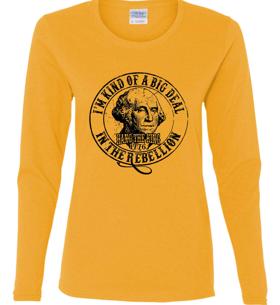 I'm Kind of Big Deal in the Rebellion. Women's: Gildan Ladies Cotton Long Sleeve Shirt.-3