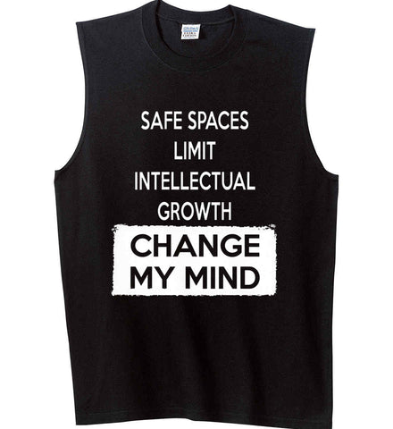 Safe Spaces Limit Intellectual Growth - Change My Mind. Gildan Men's Ultra Cotton Sleeveless T-Shirt.