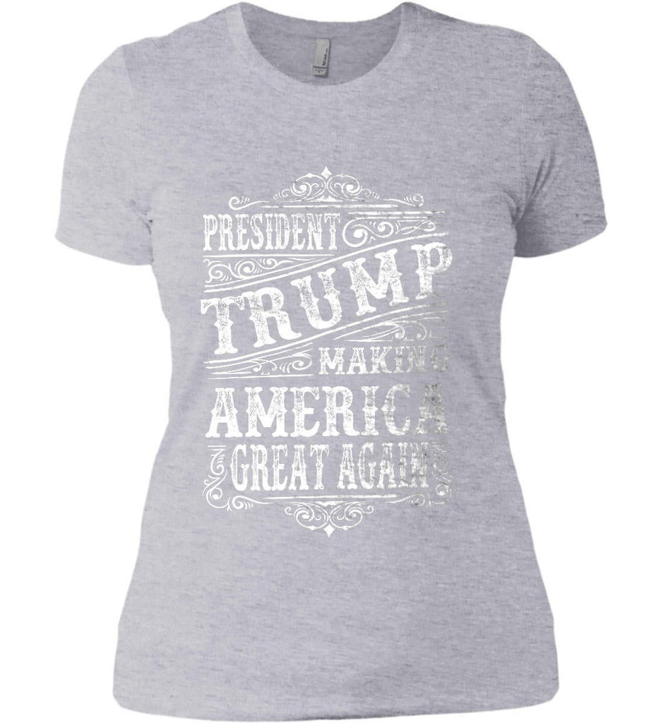 President Trump. Making America Great Again. Women's: Next Level Ladies' Boyfriend (Girly) T-Shirt.-2
