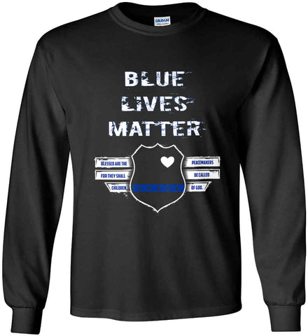 Blue Lives Matter. Blessed are the Peacemakers for they shall be called Children of God. Gildan Ultra Cotton Long Sleeve Shirt.