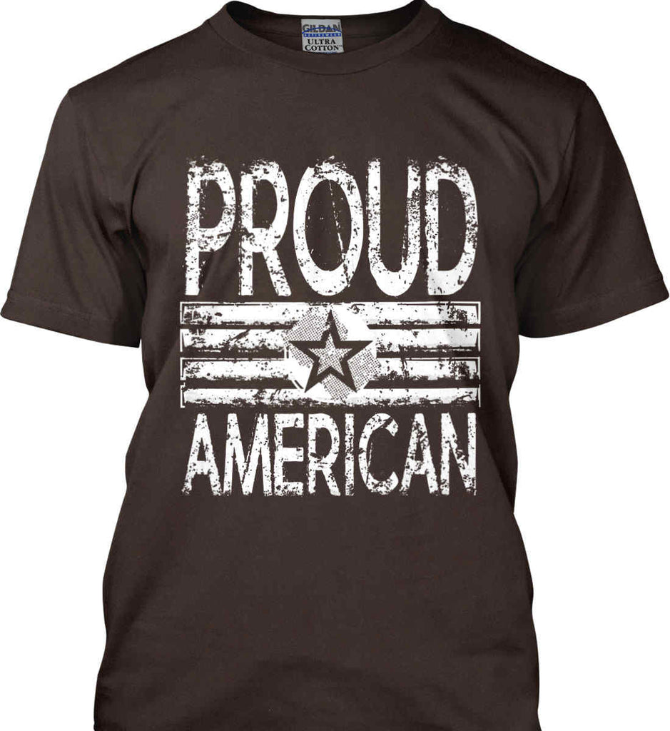 Proud American. Loud and Proud. White Print. Gildan Ultra Cotton T-Shirt.-11