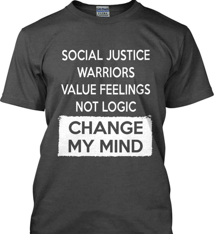 Social Justice Warriors Value Feelings Not Logic - Change My Mind. Gildan Ultra Cotton T-Shirt.