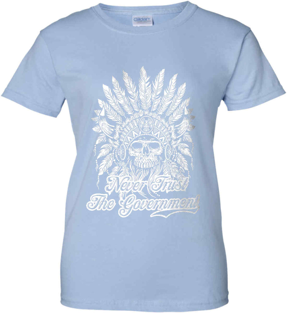Never Trust the Government. Indian Skull. White Print. Women's: Gildan Ladies' 100% Cotton T-Shirt.-10