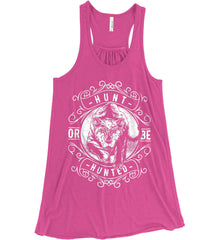 Hunt or be Hunted. Women's: Bella + Canvas Flowy Racerback Tank.