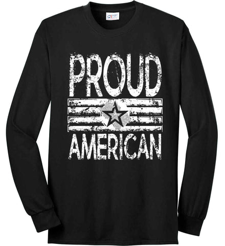 Proud American. Loud and Proud. White Print. Port & Co. Long Sleeve Shirt. Made in the USA..
