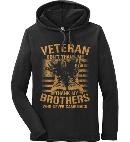 Veteran - Thank My Brothers Who Never Came Back. Anvil Long Sleeve T-Shirt Hoodie.