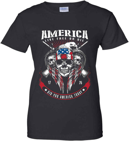 Did you America Today. 1776. Live Free or Die. Skull. Women's: Gildan Ladies' 100% Cotton T-Shirt.
