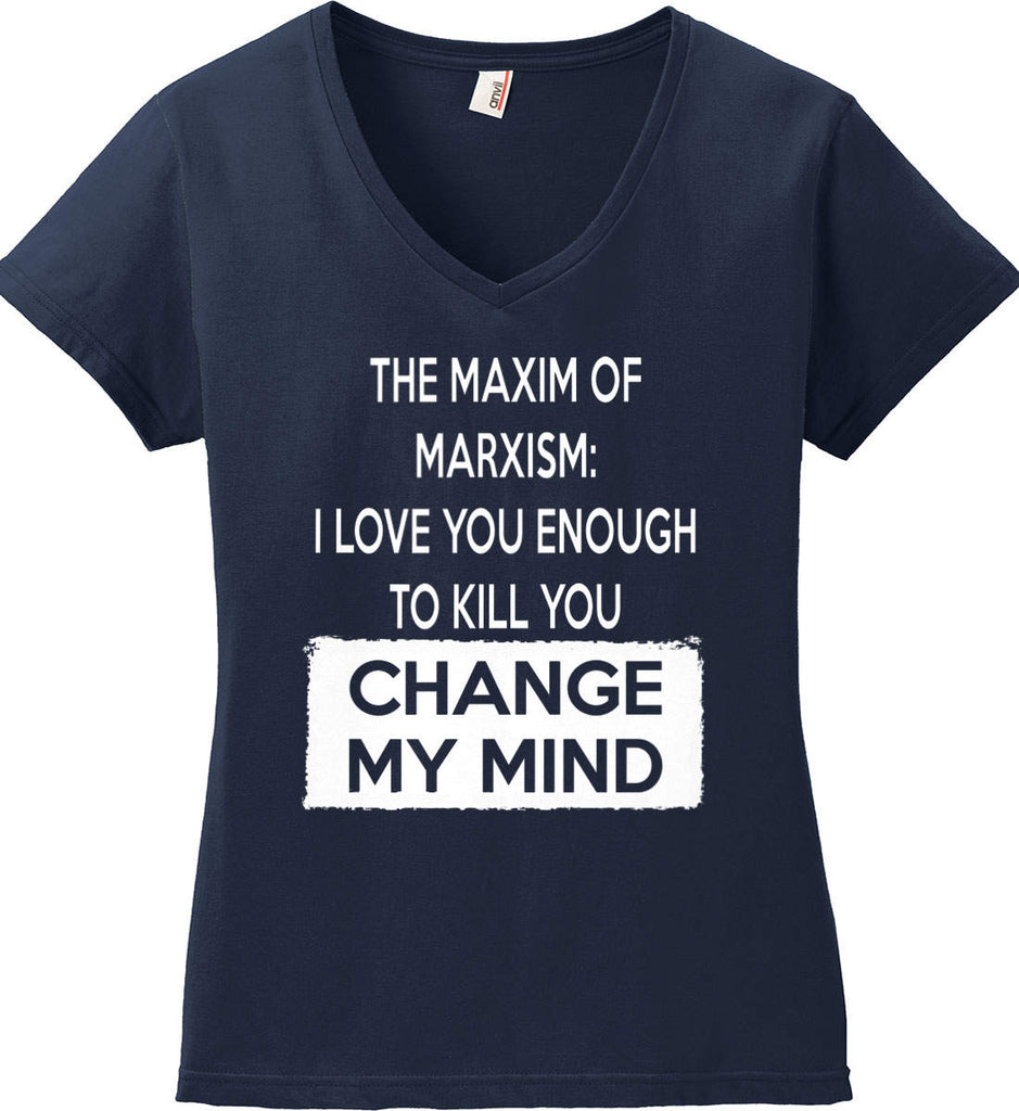 The Maxim of Marxism: I Love You Enough To Kill You - Change My Mind. Women's: Anvil Ladies' V-Neck T-Shirt.-4