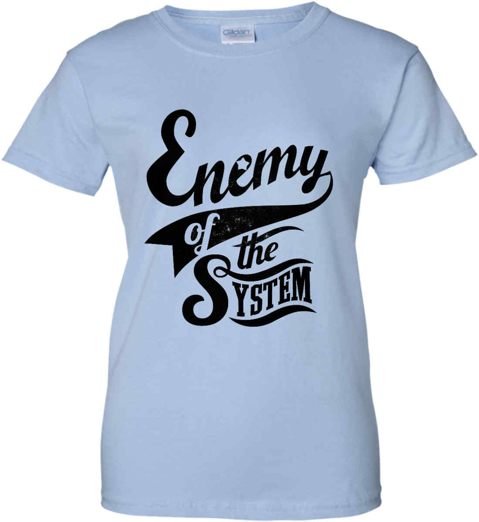 Enemy of The System. Women's: Gildan Ladies' 100% Cotton T-Shirt.-8