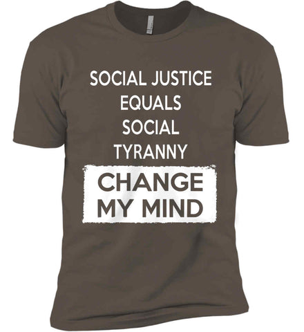 Social Justice Equals Social Tyranny - Change My Mind. Next Level Premium Short Sleeve T-Shirt.