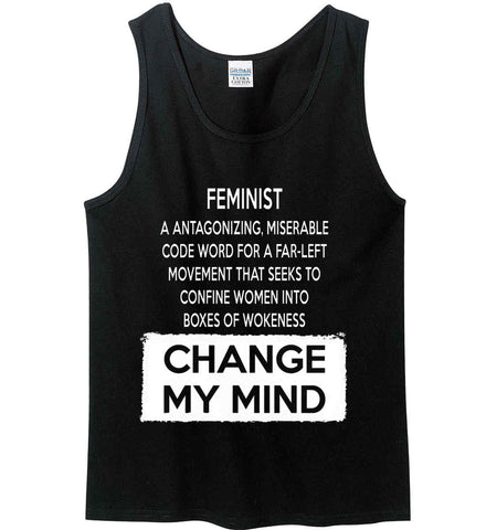 Feminist. A Antagonizing, Miserable Code Word For a Far Left Movement. Change My Mind. Gildan 100% Cotton Tank Top.