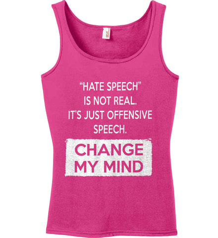 Hate Speech Is Not Real. It's Just Offensive Speech - Change My Mind. Women's: Anvil Ladies' 100% Ringspun Cotton Tank Top.