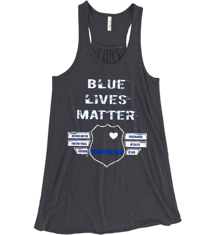 Blue Lives Matter. Blessed are the Peacemakers for they shall be called Children of God. Women's: Bella + Canvas Flowy Racerback Tank.