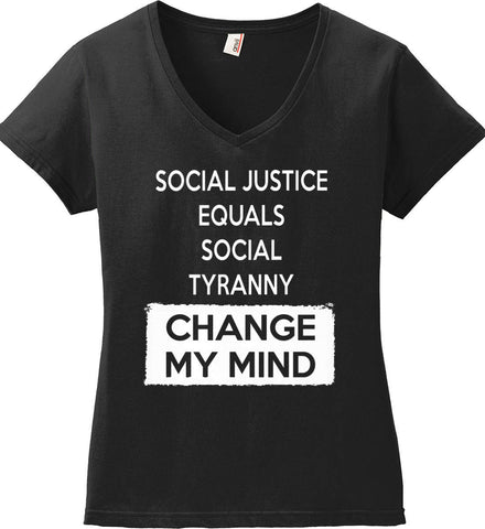 Social Justice Equals Social Tyranny - Change My Mind. Women's: Anvil Ladies' V-Neck T-Shirt.